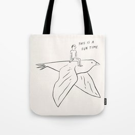 This is a fun time. Tote Bag