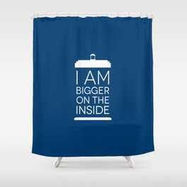 I Am Bigger On The Inside Shower Curtain