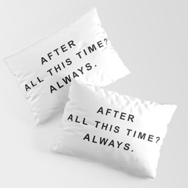 After all this time? always Pillow Sham