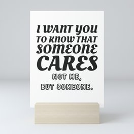 I Want To Know That Someone Cares Not Me But Someone Witty Gift Mini Art Print