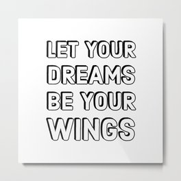 LET YOUR DREAMS BE YOUR WINGS Metal Print