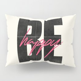 Be happy, positive thinking, inspirational quote, life mantra, happiness, vintage print, love Pillow Sham