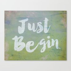 Just Begin Canvas Print