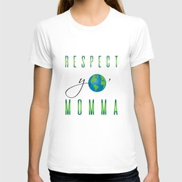 Respect Yo' Momma Earth Day T-shirt