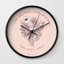 """You Belong Somewhere You Feel Free"" Top Petty Quote with Floral Bouqet Wall Clock"