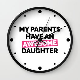 Parents Have An Awesome Daughter Funny Quote Wall Clock