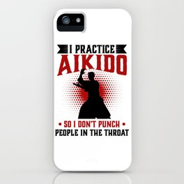 I practice Aikido So I Don't Punch People In The Throat iPhone Case