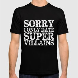 Sorry, I only date super villains! (Inverted) T-shirt