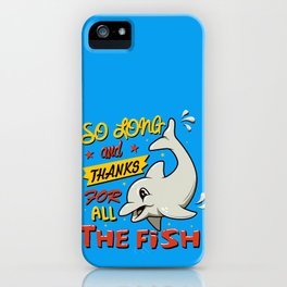 So long and thanks for all the fish iPhone Case