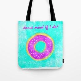 Donut mind if I do Tote Bag