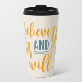Believe You Can And You Will! Travel Mug