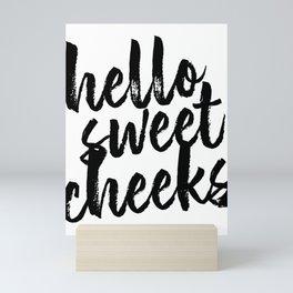 Hello Sweet Cheeks Bold Script Mini Art Print