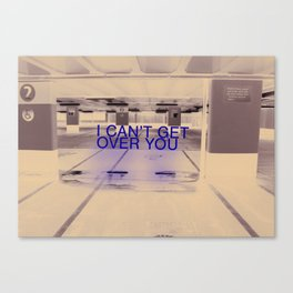I can't get over you Canvas Print