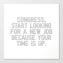 Congress, your time is up Canvas Print