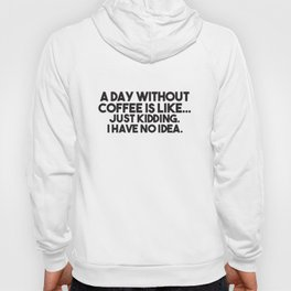 A Day Without Coffee Funny Awesome Gift Her Womens Sarcastic Coffee T-Shirts Hoody