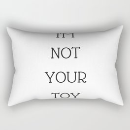 I'm not your toy  you stupid boy Rectangular Pillow