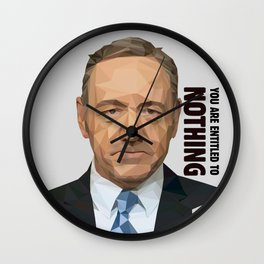 You are entitled to nothing - Frank Underwood Wall Clock