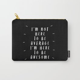I'm Not Here to Be Average I'm Here to Be Awesome black-white typography design home wall decor Carry-All Pouch