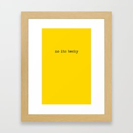 no its becky Framed Art Print