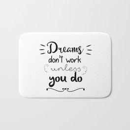 Dreams don't work unless you do Bath Mat