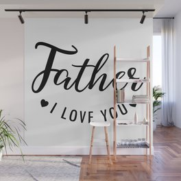 Father I Love You Wall Mural