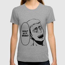 WHAT IS IT EREN? T-shirt