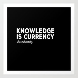 Knowledge Is Currency Art Print