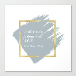 Let all You do be done with LOVE Canvas Print
