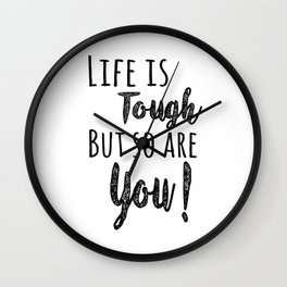 Life is tough but so are you! Wall Clock