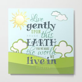 Live Gently Upon this Earth Metal Print