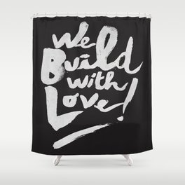 we build with love Shower Curtain