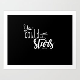 you could rattle the stars (black) Art Print