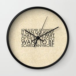 Love is scary I don't want to be scared anymore Wall Clock