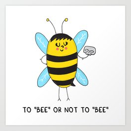 To BEE or not to BEE Art Print