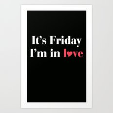 It's Friday I'm in Love Art Print