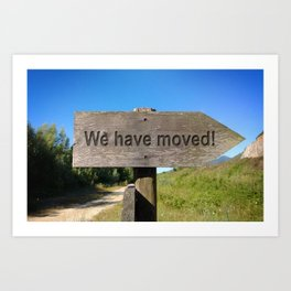 We have moved! Message on wooden Sign Art Print