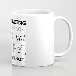 Stop holding yourself back. If you're not happy, make a change. Coffee Mug