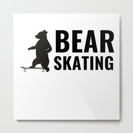 BEAR SKATING IS ALL THAT MATTERS Metal Print