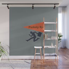 Fuckety Bye, Funny Professionally designed Wall Mural