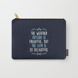 The Weather Outside Is Frightful But The Gym Is So Delightful Carry-All Pouch