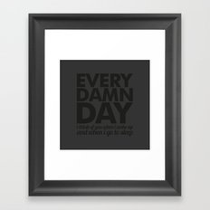Every damn day Framed Art Print