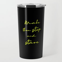 Make Them Stop And Stare - Quirky Caption Travel Mug