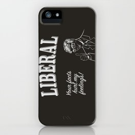 Liberal - Facts Hurt Feelings iPhone Case