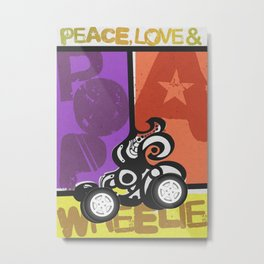 Peace, Love & Pop a Wheelie! (I) Metal Print