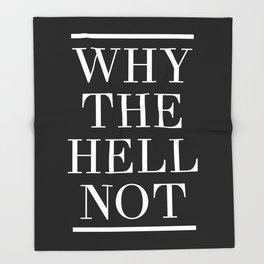 WHY THE HELL NOT - motivational quote Throw Blanket