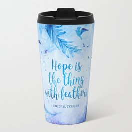 Hope is the thing with feathers Travel Mug
