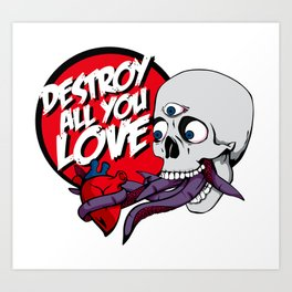 Destroy All You Love. Art Print