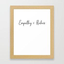 Empathy over Riches Framed Art Print