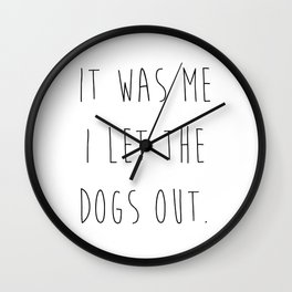 It was me I let the dogs out. Wall Clock