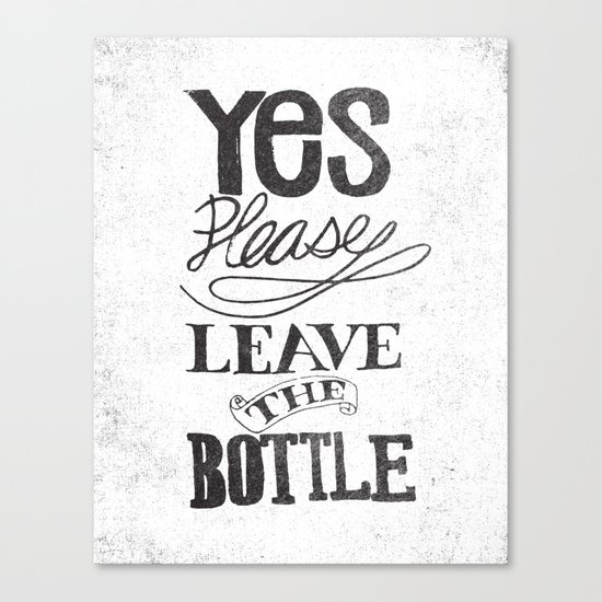 YES PLEASE LEAVE THE BOTTLE Canvas Print